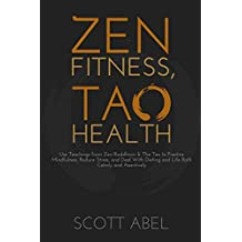 Zen Fitness, Tao Health: Use Teachings from Zen Buddhism & The Tao to Practice Mindfulness, Reduce Stress, and Deal With Dieting and Life Both Calmly and Assertively (Getting Real) (English Edition)