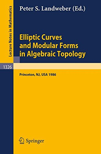 Elliptic Curves and Modular Forms in Algebraic Topology: Proceedings of a Conference held at the Institute for Advanced Study Princeton, Sept. 15-17, 1986