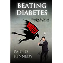 Beating Diabetes: Defeating the horrors of type 2 diabetes (English Edition)