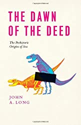 The Dawn of the Deed: The Prehistoric Origins of Sex by John A. Long (2012-10-11)