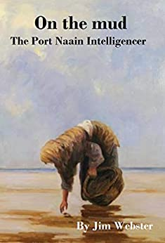 On the Mud. The Port Naain Intelligencer by [Webster, Jim]