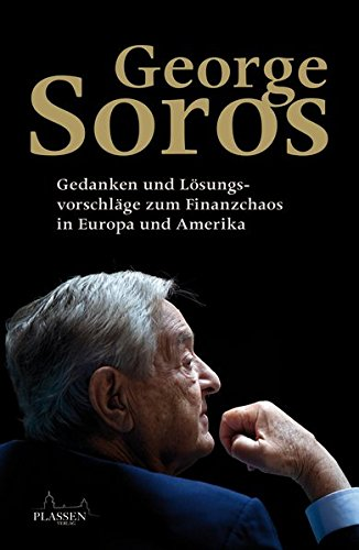 George Soros: Gedanken und Lösungsvorschläge zum Finanzchaos in Europa und Amerika (States United Bank)