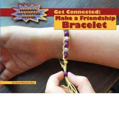 [( Get Connected: Make a Friendship Bracelet )] [by: Dana Meachen Rau] [Aug-2010]