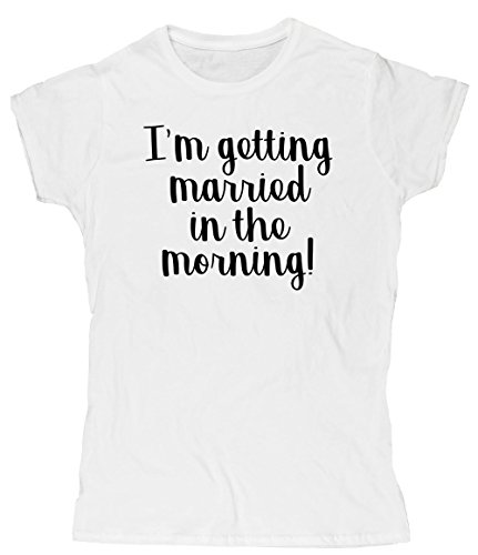 Hippowarehouse I'm Getting Married in The Morning! Womens Fitted Short Sleeve t-Shirt (Specific Size Guide in Description)