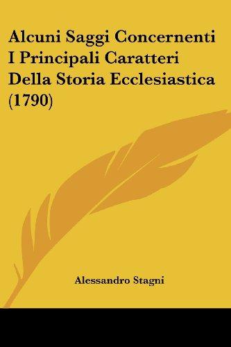 Alcuni Saggi Concernenti I Principali Caratteri Della Storia Ecclesiastica (1790)