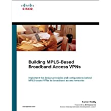 Building MPLS-Based Broadband Access VPNs (Networking Technology)