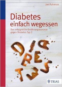 Diabetes einfach wegessen: Das erfolgreiche Ernährungskonzept gegen Diabetes Typ 2 von Joel Fuhrman ( 30. April 2014 )