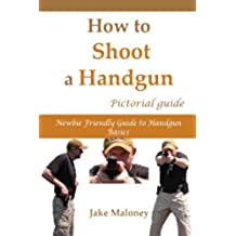 How to Shoot a Handgun: Step-by-Step Pictorial Guide for Beginners (English Edition)