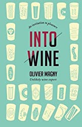 Into Wine: An Invitation to Pleasure by Olivier Magny (2013-04-17)