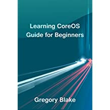 Learning CoreOS: Guide for Beginners (English Edition)