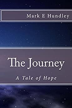 The Journey: A Tale of Hope (English Edition) de [Hundley, Mark E]