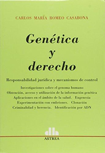 Genetica y Derecho: Responsabilidad Juridica y Mecanismos de Control: Investigaciones Sobre El Genoma Humano, Obtencion, Acceso y Utilizac por Carlos Maria Romeo Casabona