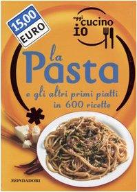 Oggi cucino io. La pasta e gli altri primi piatti in 600 ricette. Ediz. illustrata