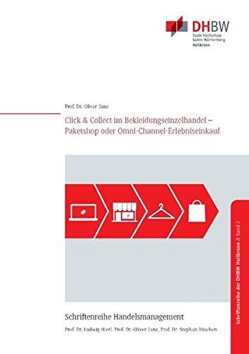 Click & Collect im Bekleidungseinzelhandel: Paketshop oder Omni-Channel-Erlebniseinkauf (Schriftenreihe Handelsmanagement der DHBW Heilbronn)