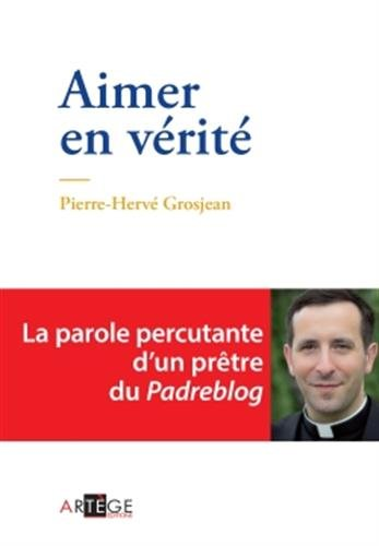 Aimer en vérité par Abbé Pierre-Hervé Grosjean