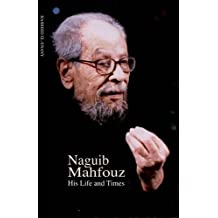Naguib Mahfouz: His Life and Times