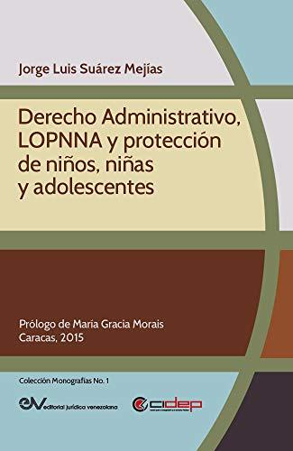 Derecho Administrativo, LOPNNA y protección de niños, niñas y adolescentes (Colección Monografías nº 1) por Jorge Luis Suárez Mejías