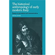 The Historical Anthropology of Early Modern Italy: Essays on Perception and Communication by Peter Burke (1987-04-24)