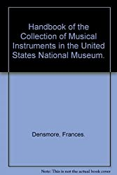 Handbook of the collection of musical instruments in the United States National Museum (Bulletin of the United States National Museum Bulletin 136)