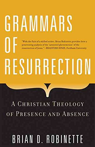 [(Grammars of Resurrection : A Christian Theology of Presence and Absence)] [By (author) Brian D Robinette] published on (November, 2009)
