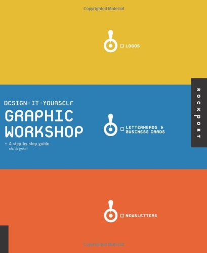 Design-it-Yourself Graphic Workshop: A Step-by-Step Guide: The Step-by-step Guide