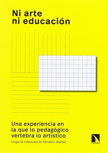 Ni arte ni educación : una experiencia en la que lo pedagógico vertebra lo artístico por GRUPO DE EDUCACIÓN DE MATADERO MADRID