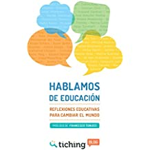HABLAMOS DE EDUCACION: Reflexiones Educativas para cambiar el Mundo