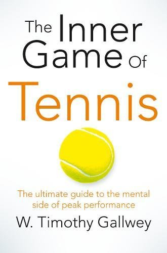 The Inner Game of Tennis: The Ultimate guide to the...