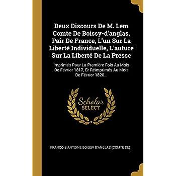 Deux Discours de M. LEM Comte de Boissy-d'Anglas, Pair de France, l'Un Sur La Liberté Individuelle, l'Auture Sur La Liberté de la Presse: Imprimés ... Er Réimprimés Au Mois de Février 1820...