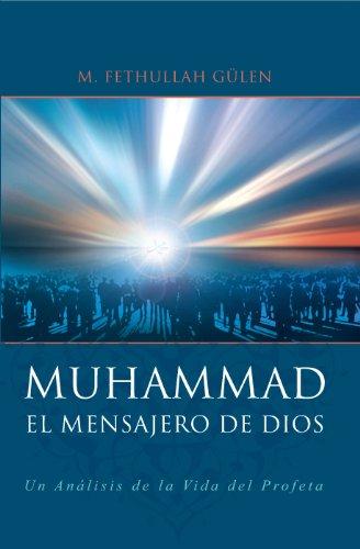 Mensajero de Dios - Muhammad/Messenger of God - Muhammand: Un analisis de la vida del profeta/An Analysis of the Life of the Prophet por Fethullah Gulen
