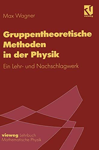 Gruppentheoretische Methoden in der Physik: Ein Lehr- und Nachschlagewerk