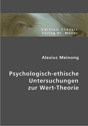 Psychologisch-ethische Untersuchungen zur Wert-Theorie: Festschrift der K. K. Karl-Franzens-Universität zur Jahresfeier am 15. November 1894