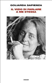 Il vizio di parlare a me stessa: Taccuini 1976-1989 (Supercoralli) (Italian Edition) de [Sapienza, Goliarda]