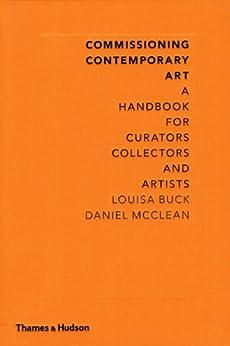 Commissioning Contemporary Art: A Handbook for Curators, Collectors and Artists par [Buck, Louisa, McClean, Daniel]