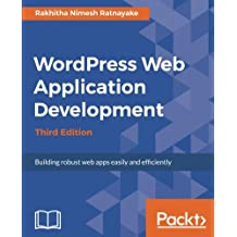Wordpress Web Application Development - Third Edition: Building robust web apps easily and efficiently