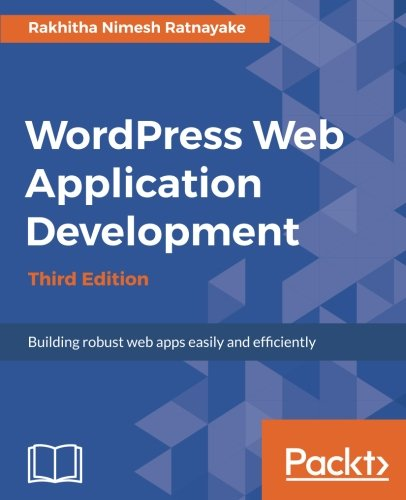Wordpress Web Application Development - Third Edition: Building robust web apps easily and efficiently (English Edition)
