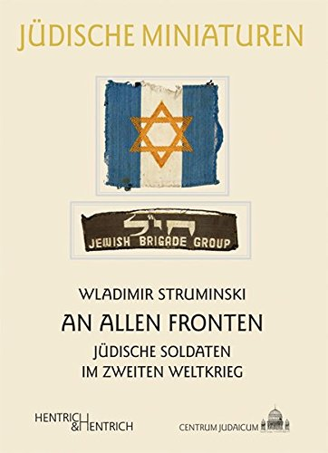 An allen Fronten: Jüdische Soldaten im Zweiten Weltkrieg (Jüdische Miniaturen / Herausgegeben von Hermann Simon) (Jüdische Soldaten)