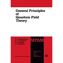 General Principles of Quantum Field Theory (Mathematical Physics and Applied Mathematics, Band 10)