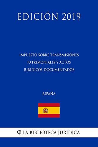 Impuesto sobre Transmisiones Patrimoniales y Actos Jurídicos Documentados (España) (Edición 2019) (Spanish Edition)
