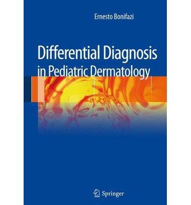 [(Differential Diagnosis in Pediatric Dermatology)] [Author: Ernesto Bonifazi] published on (July, 2013)