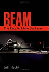 Beam: The Race to Make the Laser by Jeff Hecht (2005-12-23)