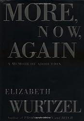 More, Now, Again: A Memoir of Addiction by Elizabeth Wurtzel (2002-01-08)