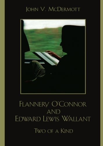 Flannery O'Connor and Edward Lewis Wallant: Two of a Kind by John V. McDermott (2005-09-29)