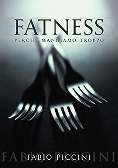 Fatness: Perché mangiamo troppo di [Piccini, Fabio]