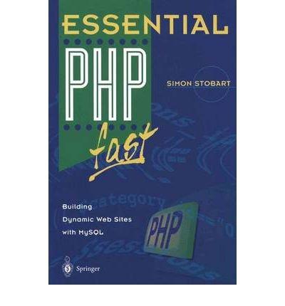 [(Essential PHP Fast: Building Dynamic Web Sites with MySQL )] [Author: Simon Stobart] [Sep-2002] par Simon Stobart