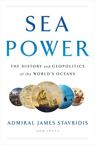 Sea Power: The History and Geopolitics of the World's Oceans por James Stavridis