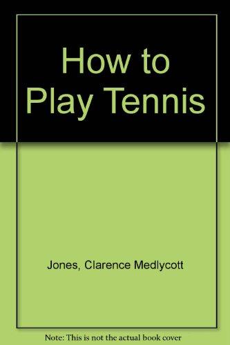 How to Play Tennis por Clarence Medlycott Jones