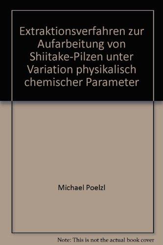 Extraktionsverfahren zur Aufarbeitung von Shiitake-Pilzen unter Variation physikalisch-chemischer Parameter