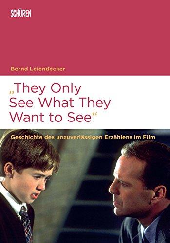 """""""They Only See What They Want to See"""": Geschichte des unzuverlässigen Erzählens im Film (Marburger Schriften zur Medienforschung)"""