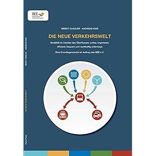 Die neue Verkehrswelt: Mobilität im Zeichen des Überflusses: schlau organisiert, effizient, bequem und nachhaltig unterwegs Eine Grundlagenstudie im Auftrag des BEE e.V.